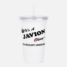 JAVION thing, you woul Acrylic Double-wall Tumbler
