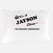 JAYSON thing, you wouldn't understand Pillow Case