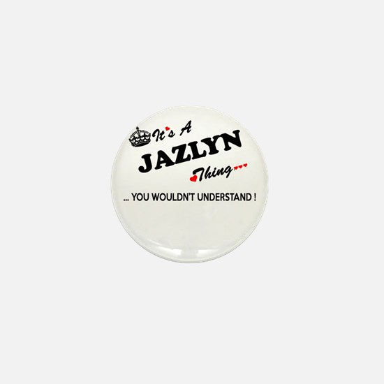JAZLYN thing, you wouldn't understand Mini Button