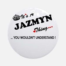 JAZMYN thing, you wouldn't understa Round Ornament