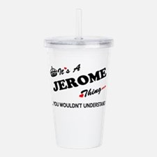 JEROME thing, you woul Acrylic Double-wall Tumbler