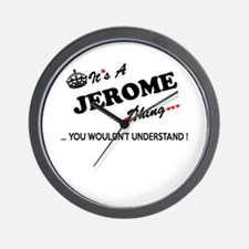 JEROME thing, you wouldn't understand Wall Clock