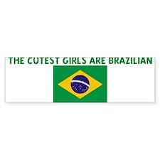 THE CUTEST GIRLS ARE BRAZILIA Bumper Bumper Sticker