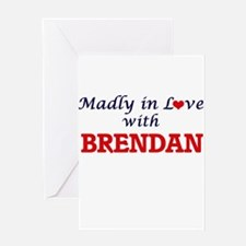 Madly in love with Brendan Greeting Cards