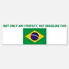 NOT ONLY AM I PERFECT BUT BRA Bumper Bumper Bumper Sticker
