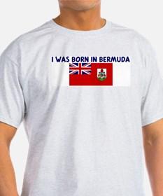 I WAS BORN IN BERMUDA T-Shirt