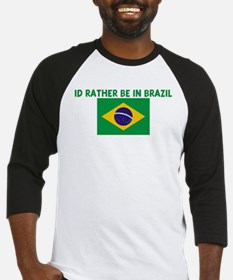ID RATHER BE IN BRAZIL Baseball Jersey