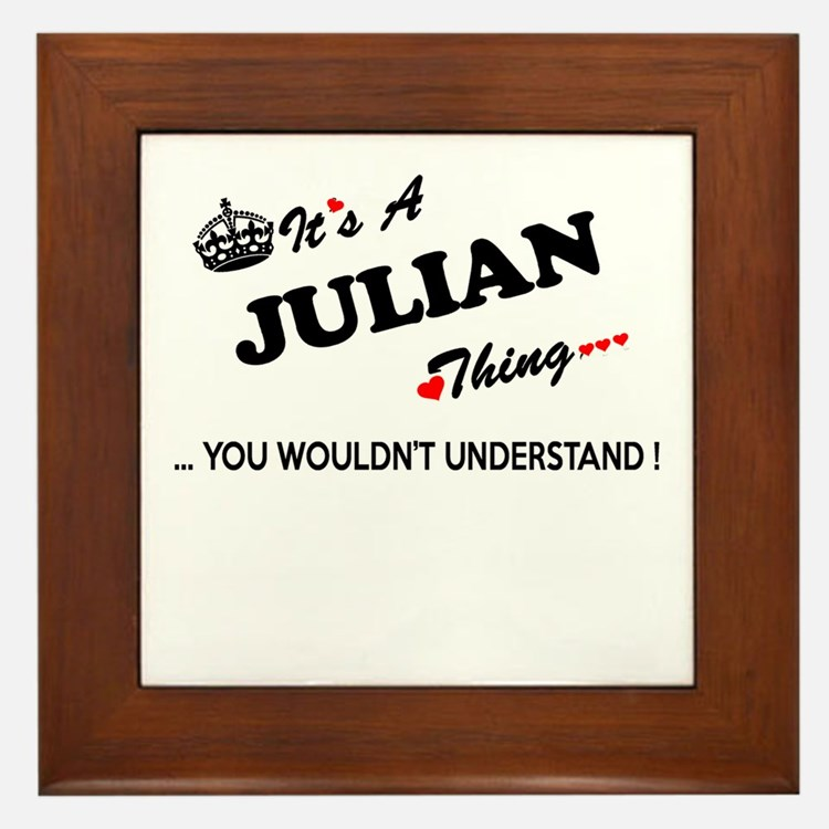 JULIAN thing, you wouldn't understand Framed Tile