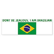 DONT BE JEALOUS I AM BRAZILIA Bumper Bumper Sticker