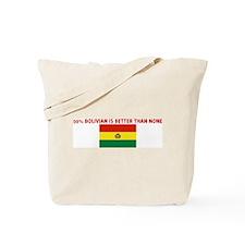 50 PERCENT BOLIVIAN IS BETTER Tote Bag