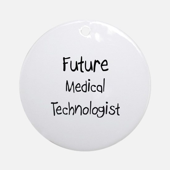Future Medical Technologist Ornament (Round)