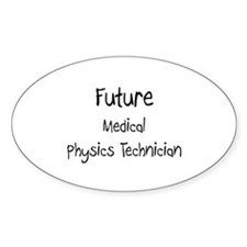 Future Medical Physics Technician Oval Decal