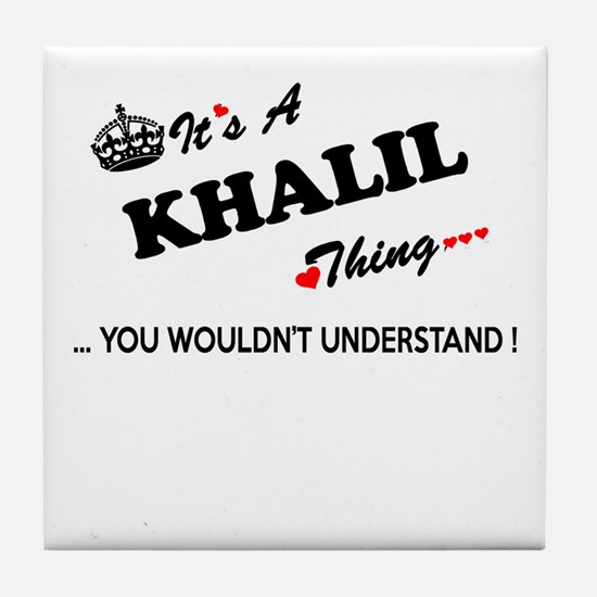 KHALIL thing, you wouldn't understand Tile Coaster