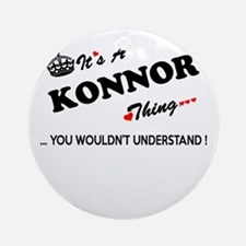 KONNOR thing, you wouldn't understa Round Ornament