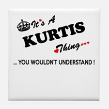 KURTIS thing, you wouldn't understand Tile Coaster