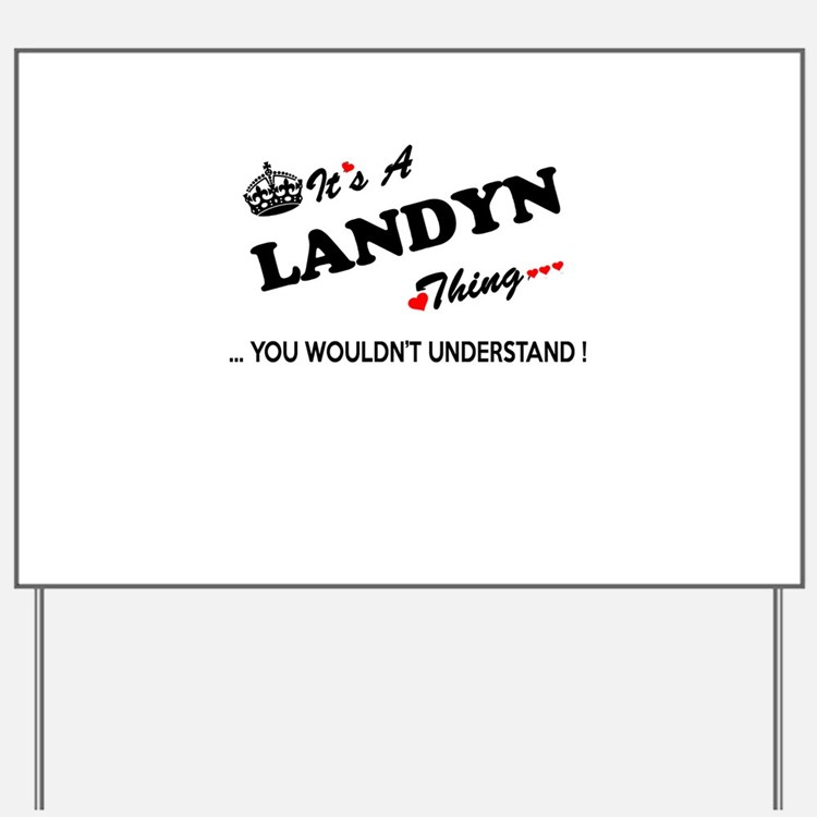 LANDYN thing, you wouldn't understand Yard Sign