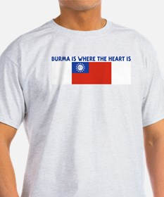 BURMA IS WHERE THE HEART IS T-Shirt