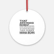 Awkward Havana Brown Cat Designs Round Ornament