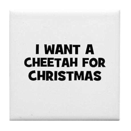 I want a Cheetah for Christma Tile Coaster