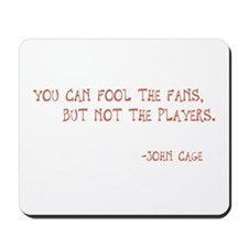 "John Cage ""You Can Fool the Fans..."" Mousepad"