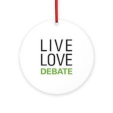 Live Love Debate Ornament (Round)