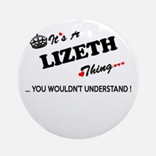 LIZETH thing, you wouldn't understa Round Ornament