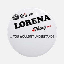 LORENA thing, you wouldn't understa Round Ornament