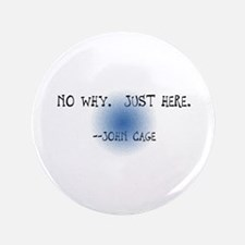 "John Cage ""No Why"" Button"