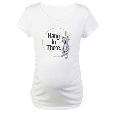Hang In There! Maternity T-Shirt