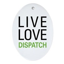 Live Love Dispatch Ornament (Oval)