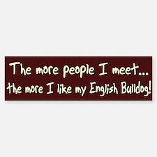 The More People English Bulldog Bumper Bumper Bumper Sticker