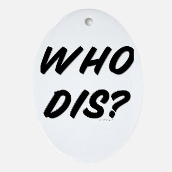 Who Dis? Oval Ornament