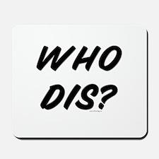 Who Dis? Mousepad