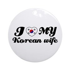 I love my Korean wife Ornament (Round)