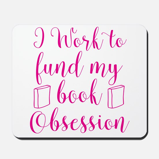 I work to fund my book obsession Mousepad