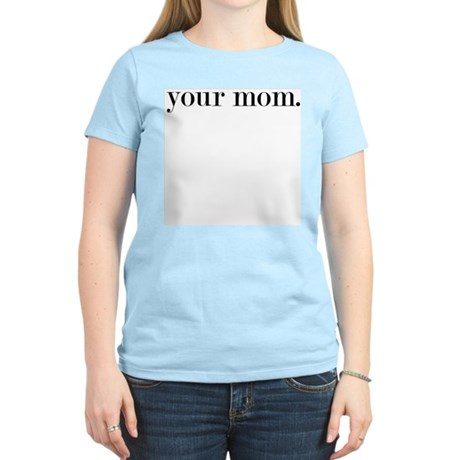 your mom. Women's T-Shirt