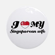 I love my Singaporean wife Ornament (Round)