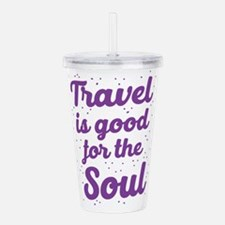 Travel is good for the soul Acrylic Double-wall Tu