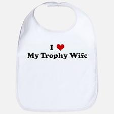 I Love My Trophy Wife Bib