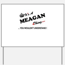 MEAGAN thing, you wouldn't understand Yard Sign