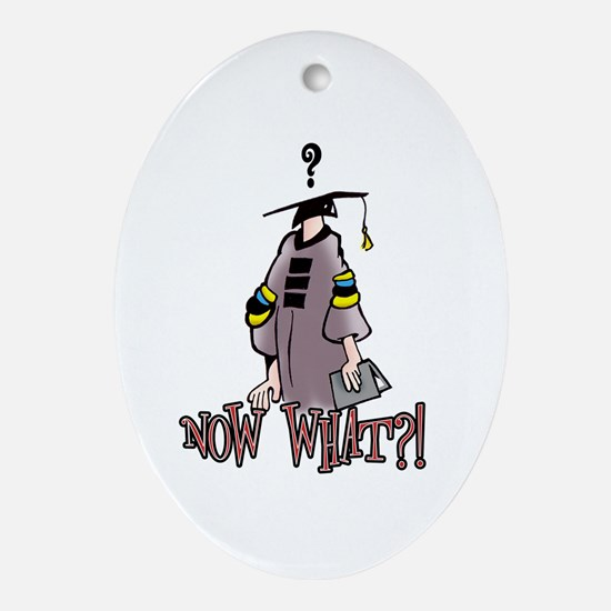 Graduation, Now What? Oval Ornament