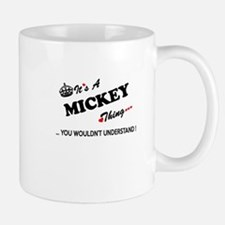 MICKEY thing, you wouldn't understand Mugs