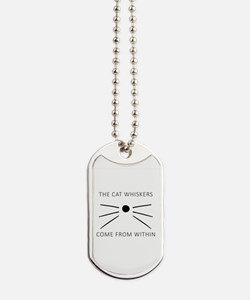 The Cat Whiskers Come From Within Dog Tags
