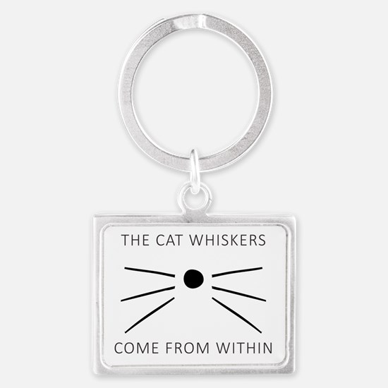 The Cat Whiskers Come From Within Keychains