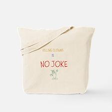 Killing Clowns Is No JOKE Tote Bag