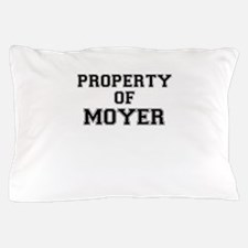 Property of MOYER Pillow Case