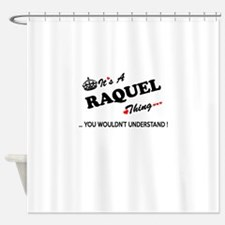 RAQUEL thing, you wouldn't understa Shower Curtain