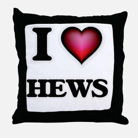 I love Hews Throw Pillow