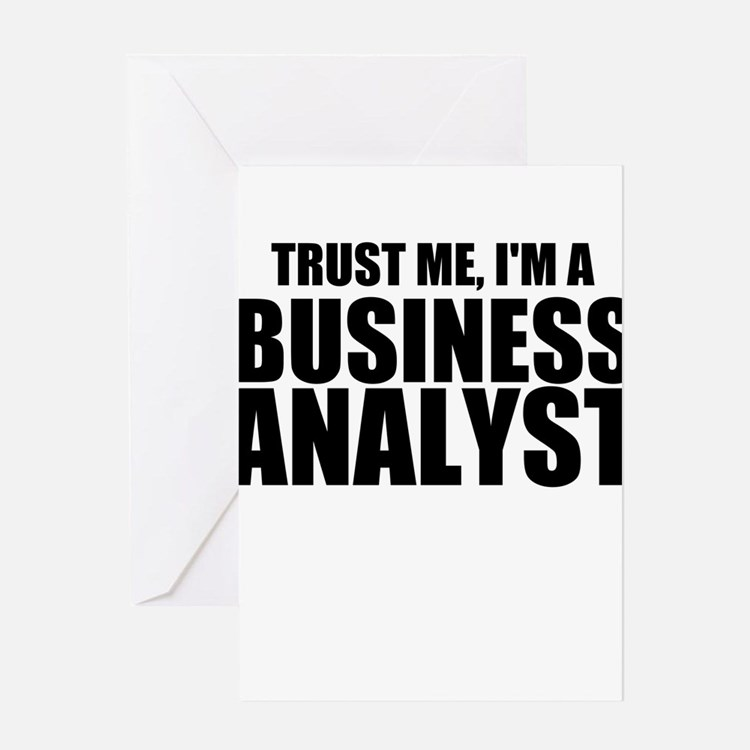 Trust Me, I'm A Business Analyst Greeting Cards