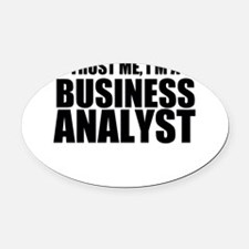 Trust Me, I'm A Business Analyst Oval Car Magnet